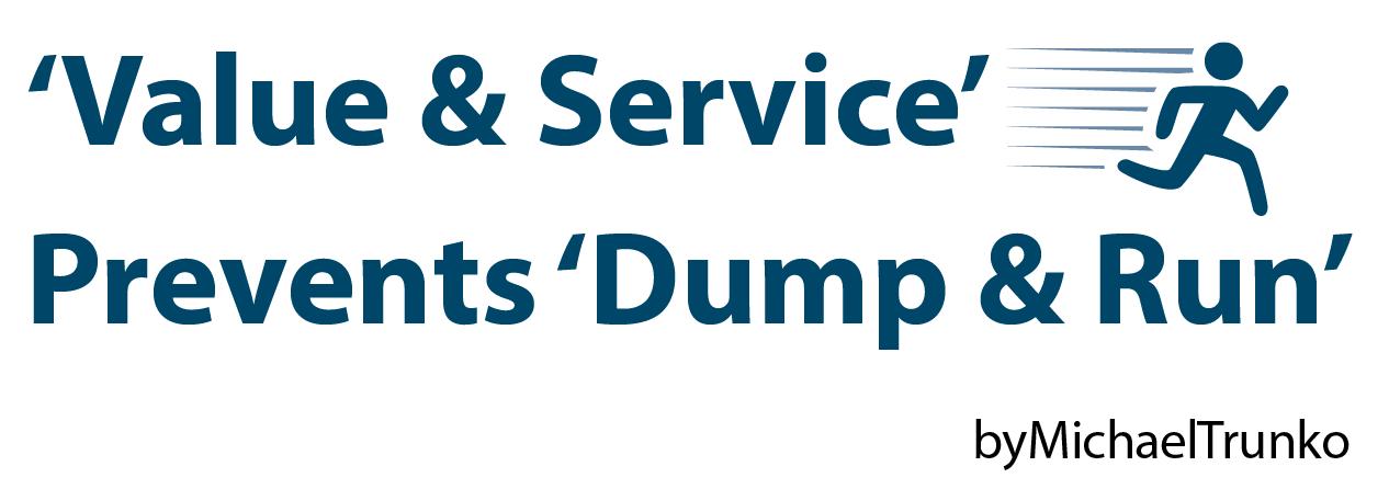 'Value & Service' Prevents 'Dump & Run'